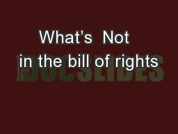 What's  Not  in the bill of rights