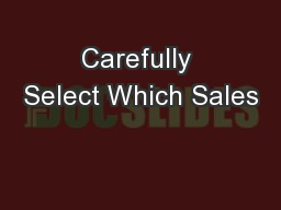 Carefully Select Which Sales