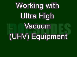 Working with Ultra High Vacuum (UHV) Equipment