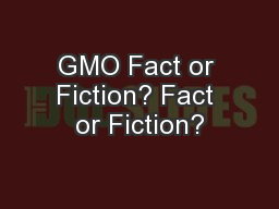GMO Fact or Fiction? Fact or Fiction?