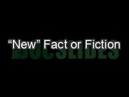 """""""New"""" Fact or Fiction"""