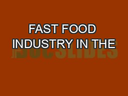 FAST FOOD INDUSTRY IN THE