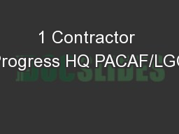 1 Contractor Progress HQ PACAF/LGC