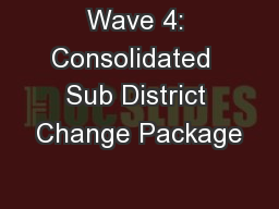 Wave 4: Consolidated  Sub District Change Package
