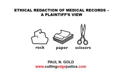 ETHICAL REDACTION OF MEDICAL RECORDS – A PLAINTIFF'S VIEW