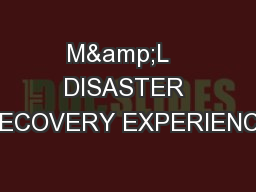 M&L   DISASTER RECOVERY EXPERIENCE