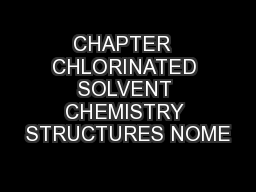 CHAPTER  CHLORINATED SOLVENT CHEMISTRY STRUCTURES NOME