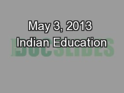 May 3, 2013 Indian Education PowerPoint PPT Presentation