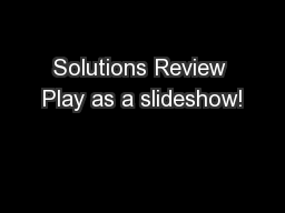 Solutions Review Play as a slideshow!