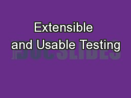 Extensible and Usable Testing