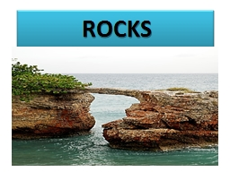 ROCKS What are rocks? A rock is a naturally occurring solid mixture of one or more minerals.
