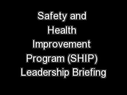Safety and Health Improvement Program (SHIP) Leadership Briefing