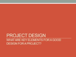 Project Design What are key elements for a good design for a project?