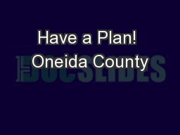 Have a Plan! Oneida County
