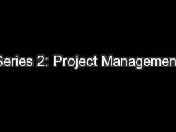 Series 2: Project Management