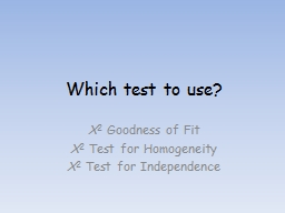 Which test to use? X 2  Goodness of Fit