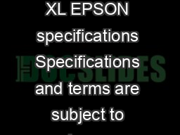 Epson Expression XL EPSON specifications Specifications and terms are subject to change without notice PowerPoint PPT Presentation