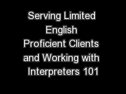 Serving Limited English Proficient Clients and Working with Interpreters 101