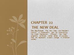 The Big Picture:  The New Deal was President Franklin D. Roosevelt�s plan for overcoming the Grea