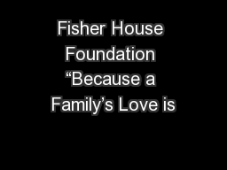 "Fisher House Foundation ""Because a Family's Love is"