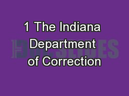 1 The Indiana Department of Correction