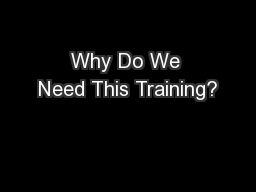 Why Do We Need This Training?