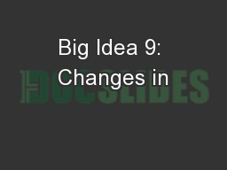 Big Idea 9: Changes in