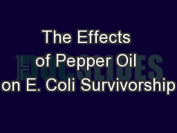 The Effects of Pepper Oil on E. Coli Survivorship PowerPoint PPT Presentation