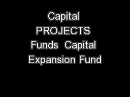 Capital PROJECTS Funds  Capital Expansion Fund