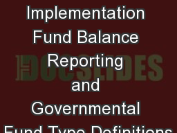 GASB 54 Implementation Fund Balance Reporting and Governmental Fund Type Definitions