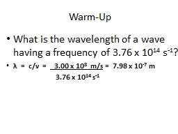 Warm-Up What is the wavelength of a wave having a frequency of