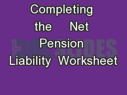 Completing the     Net Pension Liability  Worksheet