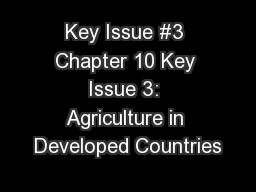 Key Issue #3 Chapter 10 Key Issue 3: Agriculture in Developed Countries