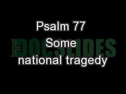 Psalm 77 Some national tragedy