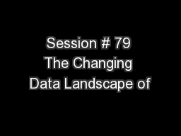 Session # 79 The Changing Data Landscape of