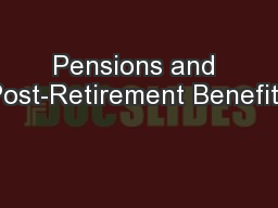 Pensions and Post-Retirement Benefits
