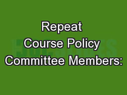 Repeat Course Policy Committee Members: