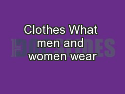 Clothes What men and women wear