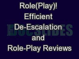 Slow Your Role(Play)! Efficient De-Escalation and Role-Play Reviews PowerPoint PPT Presentation