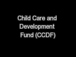 Child Care and Development Fund (CCDF)