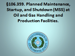§106.359. Planned Maintenance, Startup, and Shutdown (MSS) at Oil and Gas Handling and Productio