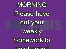 GOOD MORNING Please have out your weekly homework to be stamped.