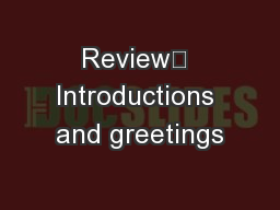 Review	 Introductions and greetings