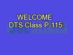 WELCOME  DTS Class P-115: