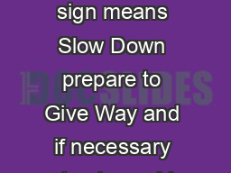 The roundabout sign means Slow Down prepare to Give Way and if necessary stop to avoid a collision