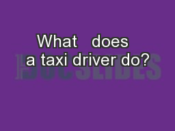 What   does  a taxi driver do?