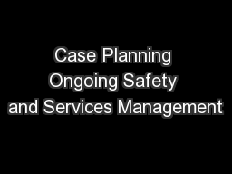 Case Planning Ongoing Safety and Services Management PowerPoint PPT Presentation