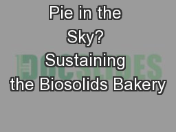 Pie in the Sky? Sustaining the Biosolids Bakery