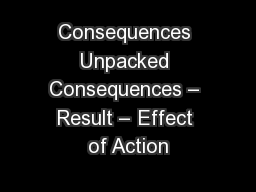 Consequences Unpacked Consequences – Result – Effect of Action