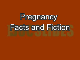Pregnancy Facts and Fiction